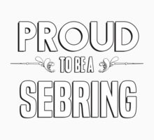 Proud to be a Sebring. Show your pride if your last name or surname is Sebring Kids Clothes