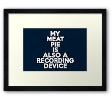 My meat pie is also a recording device Framed Print