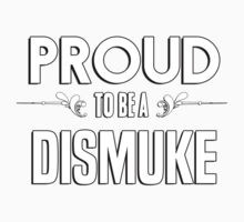 Proud to be a Dismuke. Show your pride if your last name or surname is Dismuke Kids Clothes