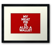 My meat pie is also a wallet Framed Print