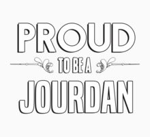 Proud to be a Jourdan. Show your pride if your last name or surname is Jourdan Kids Clothes