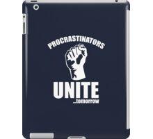 Procrastinators Unite ... Tomorrow iPad Case/Skin