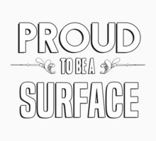 Proud to be a Surface. Show your pride if your last name or surname is Surface Kids Clothes