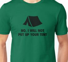 No, I Will Not Put Up Your Tent. Unisex T-Shirt
