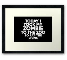 Today I took my zombie to the zoo to pat the lions Framed Print