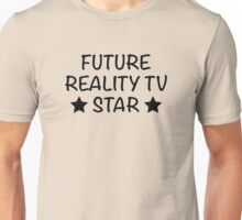 Future Reality TV Star Unisex T-Shirt