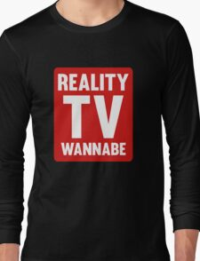 Reality TV Wannabe Long Sleeve T-Shirt