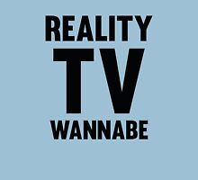 Reality TV Wannabe Unisex T-Shirt
