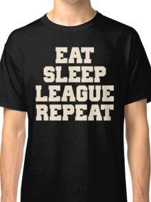 Eat Sleep League Repeat Shirt Classic T-Shirt