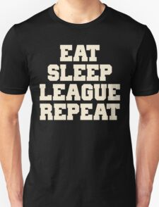 Eat Sleep League Repeat Shirt Unisex T-Shirt