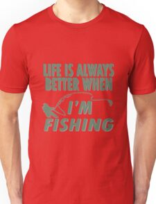 Funny angling life is always better when fishing geek funny nerd Unisex T-Shirt