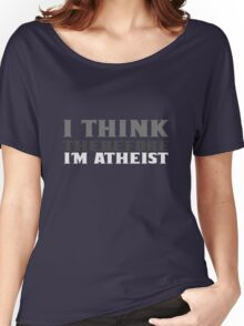I think therefore im atheist geek funny nerd Women's Relaxed Fit T-Shirt