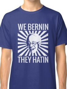 We Bernin', They Hatin' Classic T-Shirt