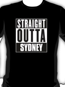 Straight outta Sydney! T-Shirt