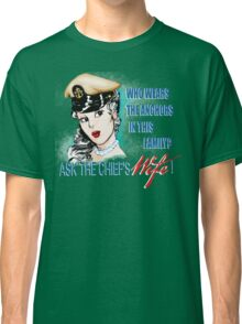 Ask the Chief's Wife Classic T-Shirt