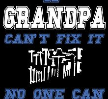 IF GRANDPA  CAN'T FIX IT NO ONE CAN  by comelyarts