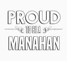 Proud to be a Manahan. Show your pride if your last name or surname is Manahan Kids Clothes