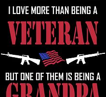 THERE AREN'T MANY THINGS I LOVE MORE THAN BEING A VETERAN BUT ONE OF THEM IS BEING A GRANDPA by comelyarts