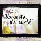 Illuminate the World by DanielleQ