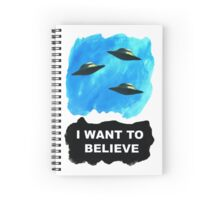 """I want to believe""   Spiral Notebook"