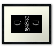Not My Cup of Tea Framed Print