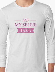 Me My Selfie And I Long Sleeve T-Shirt