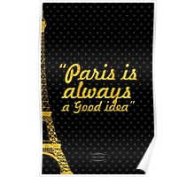 """Paris is always a good idea"" Poster"