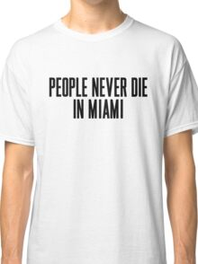 People Never Die In Miami Classic T-Shirt