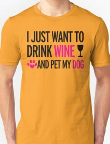 I just want to drink a wine and pet my dog - Tshirts & Hoodies T-Shirt