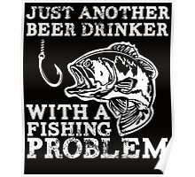 just another beer drinker with a fishing problem Poster