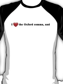 I Love the Oxford comma, and T-Shirt