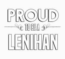 Proud to be a Lenihan. Show your pride if your last name or surname is Lenihan Kids Clothes