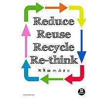 Reduce reuse recycle re-think Photographic Print