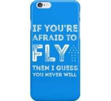 if you're afraid to fly (blue) iPhone Case/Skin