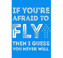 if you're afraid to fly (blue) Photographic Print