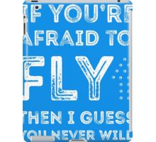 if you're afraid to fly (blue) iPad Case/Skin