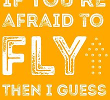 if you're afraid to fly (orange) by youngkinderhook