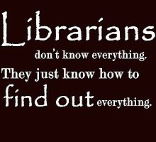 librarians don't know everything they just know how to find out everything by teeshirtz