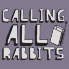 Calling All Rabbits by galumpia