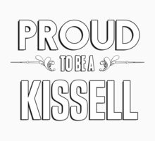 Proud to be a Kissell. Show your pride if your last name or surname is Kissell Kids Clothes