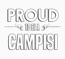 Proud to be a Campisi. Show your pride if your last name or surname is Campisi Kids Clothes