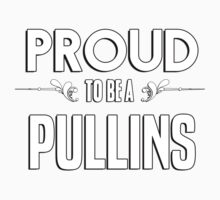 Proud to be a Pullins. Show your pride if your last name or surname is Pullins Kids Clothes