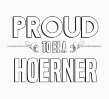 Proud to be a Hoerner. Show your pride if your last name or surname is Hoerner Kids Clothes