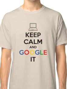 Keep Calm and Google It Classic T-Shirt