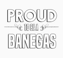 Proud to be a Banegas. Show your pride if your last name or surname is Banegas Kids Clothes