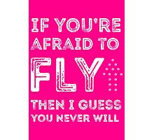 if you're afraid to fly (pink) Photographic Print