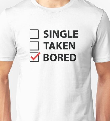 Single Taken Bored Unisex T-Shirt
