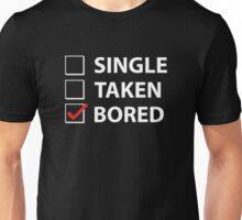 Single Taken Bored Unisex T-Shirt