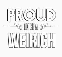 Proud to be a Weirich. Show your pride if your last name or surname is Weirich Kids Clothes
