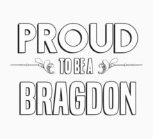 Proud to be a Bragdon. Show your pride if your last name or surname is Bragdon Kids Clothes